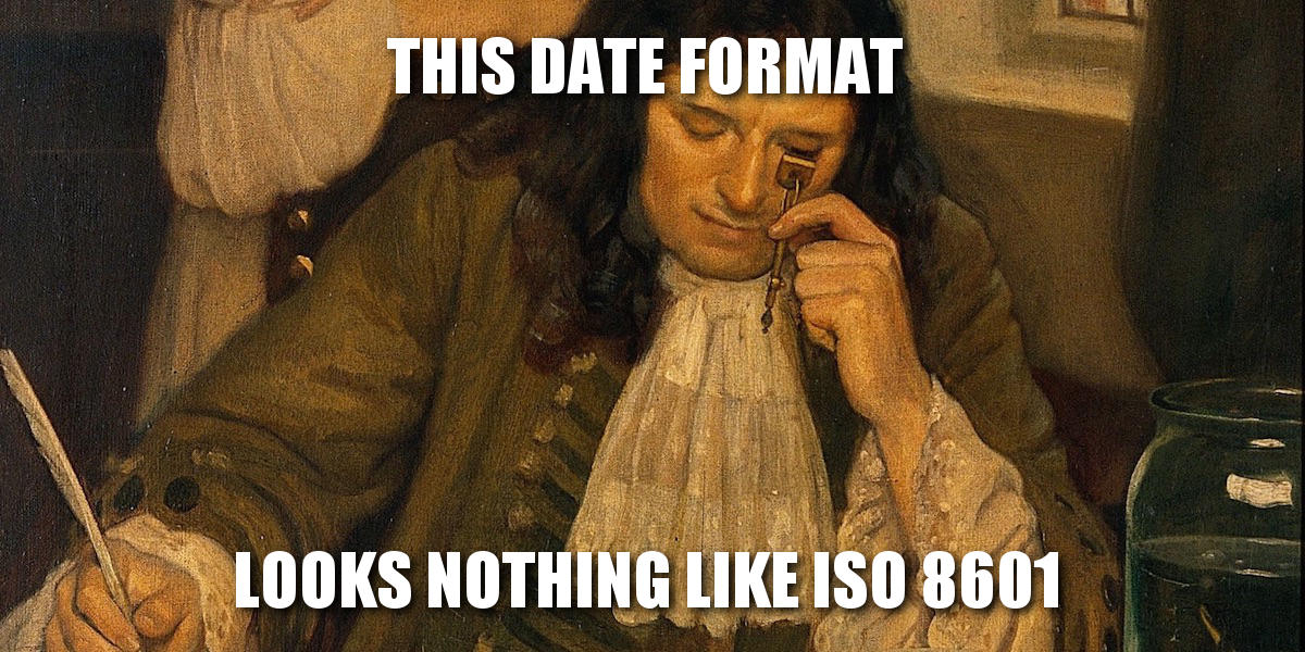 This date format looks nothing like ISO 8601 (mème)