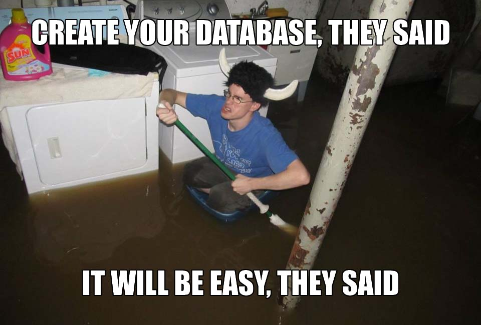 Create your data base they said it will be easy, they said