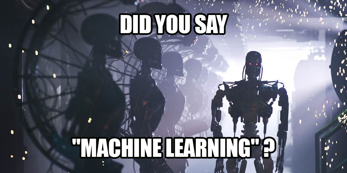 "Did you say ""Machine Learning"" ?"