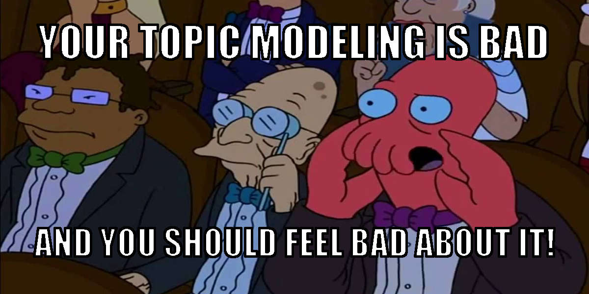 your topic modeling is bad and you should feel bad about it (mème)