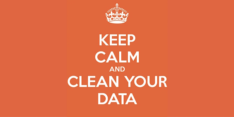 Keep calm and clean your data